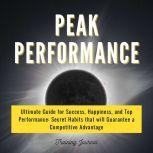 Peak Performance Ultimate Guide for Success, Happiness, and Top Performance: Secret Habits that Will Guarantee a Competitive Advantage, Training Journal