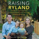 Raising Ryland Our Story of Parenting a Transgender Child with No Strings Attached, Hillary Whittington