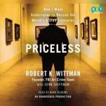 Priceless How I Went Undercover to Rescue the World's Stolen Treasures, Robert K. Wittman