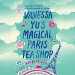 Vanessa Yu's Magical Paris Tea Shop, Roselle Lim