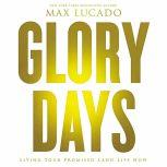 Glory Days Living Your Promised Land Life Now, Max Lucado