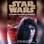 Siege: Star Wars (Clone Wars Gambit), Karen Miller