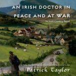 An Irish Doctor in Peace and at War An Irish Country Novel, Patrick Taylor