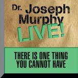 There is One Thing You Cannot Have Dr. Joseph Murphy LIVE!, Joseph Murphy