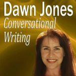 Conversational Writing The Dos and Don'ts of Informal Writing, Dawn Jones