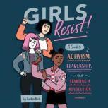 Girls Resist! A Guide to Activism, Leadership, and Starting a Revolution, KaeLyn Rich
