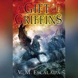 Gift of Griffins, V.M. Escalada