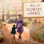 All the Flowers in Paris A Novel, Sarah Jio