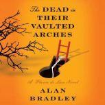 The Dead in Their Vaulted Arches A Flavia de Luce Novel, Alan Bradley