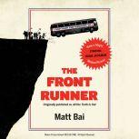 All the Truth Is Out The Week Politics Went Tabloid, Matt Bai