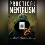 Practical Mentalism - Learn How To Be the Conscious Creator of Your Own Reality Master Your Mind and Create the Reality of Your Dreams, Empowered Living