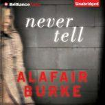 Never Tell A Novel of Suspense, Alafair Burke