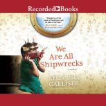 We Are All Shipwrecks A Memoir, Kelly Grey Carlisle