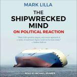 The Shipwrecked Mind On Political Reaction, Mark Lilla