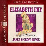Elizabeth Fry Angel of Newgate, Janet Benge