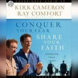 Conquer Your Fear, Share Your Faith An Evangelism Crash Course, Kirk  Cameron