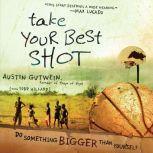 Take Your Best Shot Do Something Bigger Than Yourself, Austin Gutwein