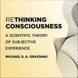 Rethinking Consciousness A Scientific Theory of Subjective Experience, Michael S. A. Graziano