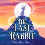 The Last Rabbit, Shelley Moore Thomas