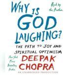 Why is God Laughing? The Path to Joy and Spiritual Optimism, Deepak Chopra, M.D.