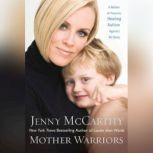 Mother Warrior A Nation of Parents Healing Autism Against All Odds, Jenny McCarthy