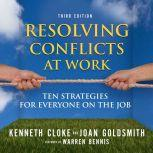 Resolving Conflicts at Work Ten Strategies for Everyone on the Job, Kenneth Cloke