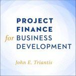 Project Finance for Business Development, John E. Triantis