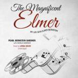 The Magnificent Elmer My Life with Elmer Bernstein, Pearl Bernstein Gardner