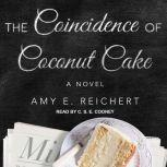 The Coincidence of Coconut Cake, Amy E. Reichert