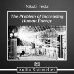 The Problem of Increasing Human Energy, Nikola Tesla