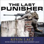 The Last Punisher A SEAL Team THREE Sniper's True Account of the Battle of Ramadi, Kevin Lacz
