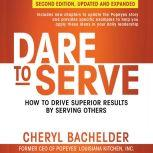 Dare to Serve How to Drive Superior Results by Serving Others, Cheryl A Bachelder