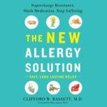 The New Allergy Solution Supercharge Resistance, Slash Medication, Stop Suffering, Dr. Clifford Bassett