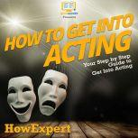 How To Get Into Acting Your Step By Step Guide To Get Into Acting, HowExpert