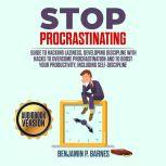 Stop Procrastinating: Guide to Hacking Laziness, Developing Discipline with Hacks to Overcome Procrastination and to Boost Your Productivity, Including Self-Discipline, benjamin p. barnes