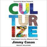 Culturize Every Student. Every Day. Whatever It Takes., Jimmy Casas