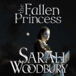The Fallen Princess A Gareth & Gwen Medieval Mystery, Sarah Woodbury