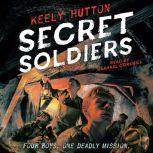 Secret Soldiers A Novel, Keely Hutton