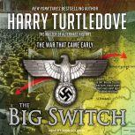 The War That Came Early: The Big Switch, Harry Turtledove