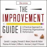 The Improvement Guide A Practical Approach to Enhancing Organizational Performance 2nd Edition, Gerald J. Langley