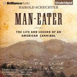 Man-Eater The Life and Legend of an American Cannibal, Harold Schechter