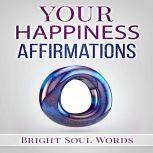 Your Happiness Affirmations, Bright Soul Words