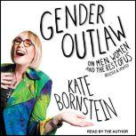 Gender Outlaw On Men, Women, and the Rest of Us, Kate Bornstein