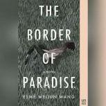 The Border of Paradise A Novel, Esme Weijun Wang