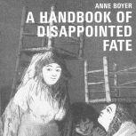 A Handbook of Disappointed Fate, Anne Boyer