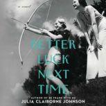 Better Luck Next Time A Novel, Julia Claiborne Johnson