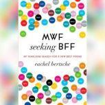 MWF Seeking BFF My Yearlong Search for a New Best Friend, Rachel Bertsche