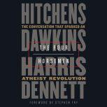 The Four Horsemen The Conversation That Sparked an Atheist Revolution, Christopher Hitchens