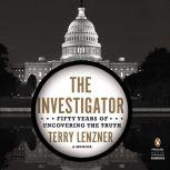 The Investigator Fifty Years of Uncovering the Truth, Terry Lenzner