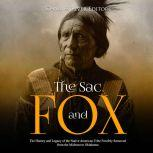 Sac and Fox, The: The History and Legacy of the Native American Tribe Forcibly Removed from the Midwest to Oklahoma, Charles River Editors
